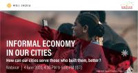 Informal Economy in Our Cities: How can our cities serve those who built them, better?